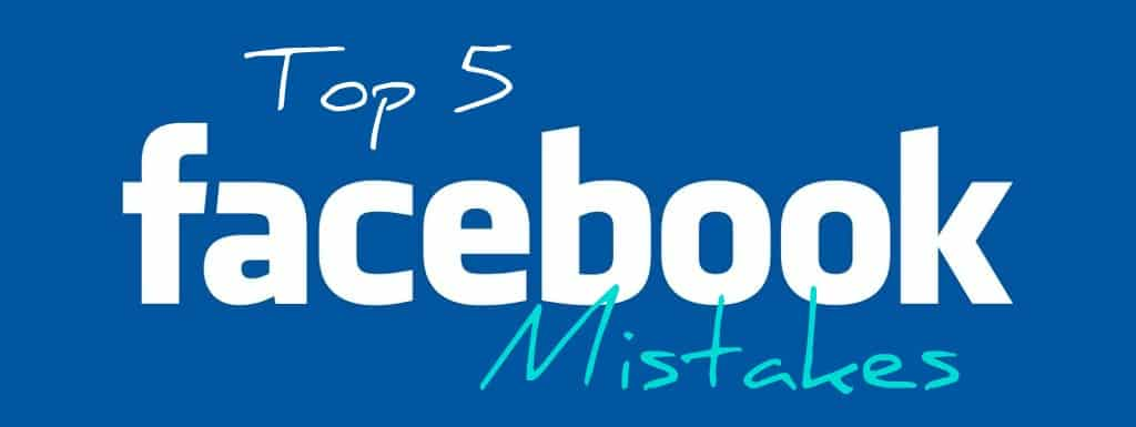 5 Facebook Mistakes Killing Your Page