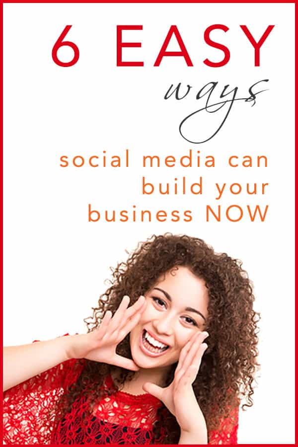 6 Easy Ways Social Media Can Build Your Business