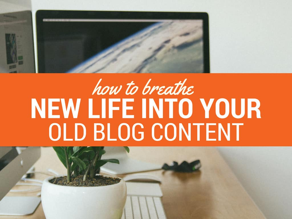 breathe-new-life-into-old-blog-content