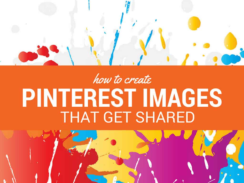 how-to-create-pinterest-images-that-get-shared