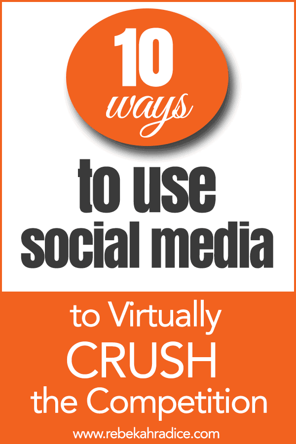 10 Ways to Use Social Media to Virtually Crush the Competition