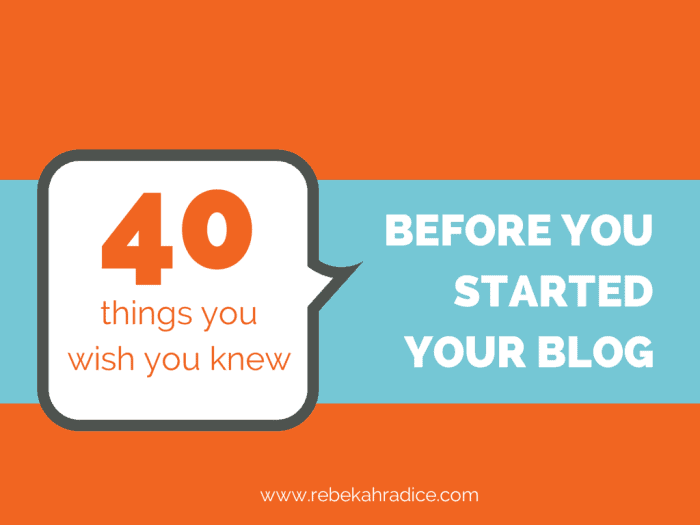 40 Things You Wish You Knew Before You Started Your Blog