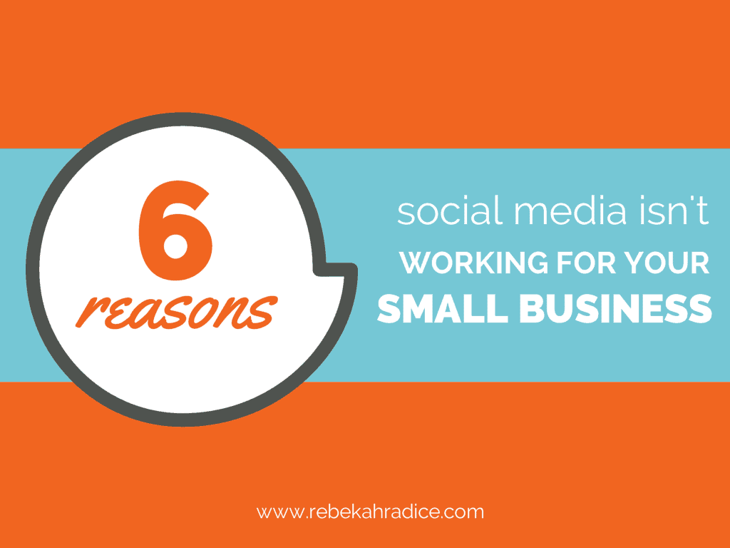 6 Reasons Social Media Isn't Working for Your Small Business