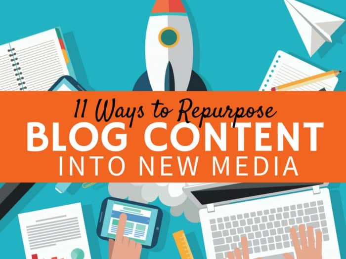 11 Ways to Repurpose Blog Content Into New Media
