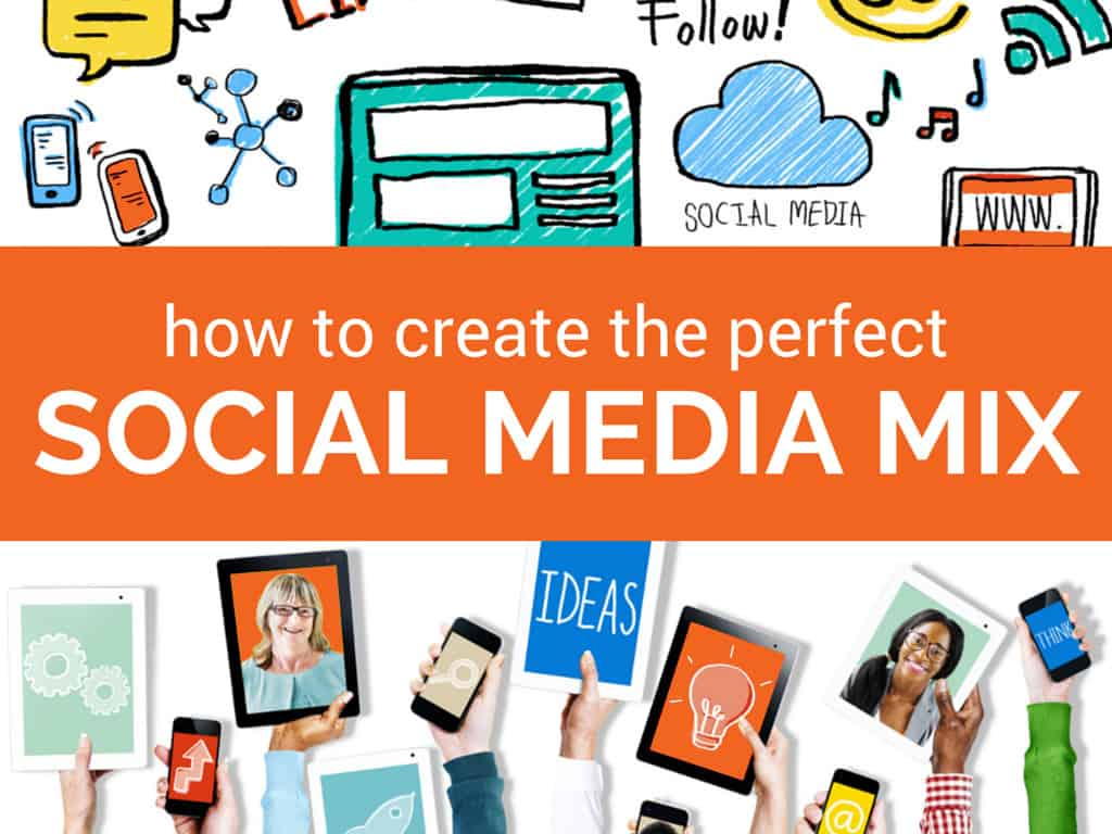 How to Create the Perfect Social Media Marketing Mix