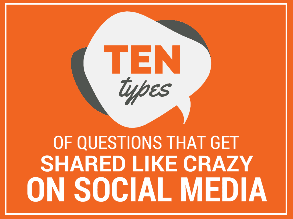 10 Types of Questions That Get Shared on Social Media Like Crazy
