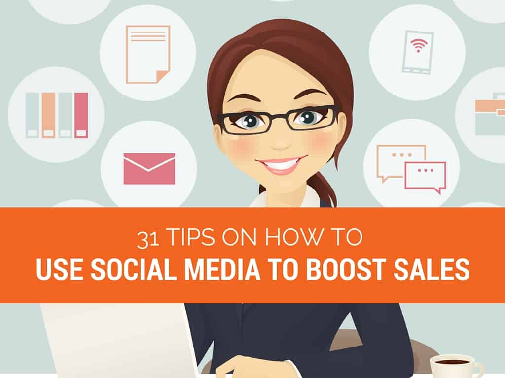 31 Tips on How to Use Social Media to Boost Sales