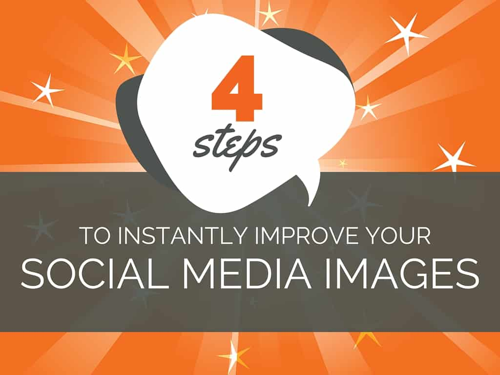 How to Improve Your Social Media Images in 4 Easy Steps