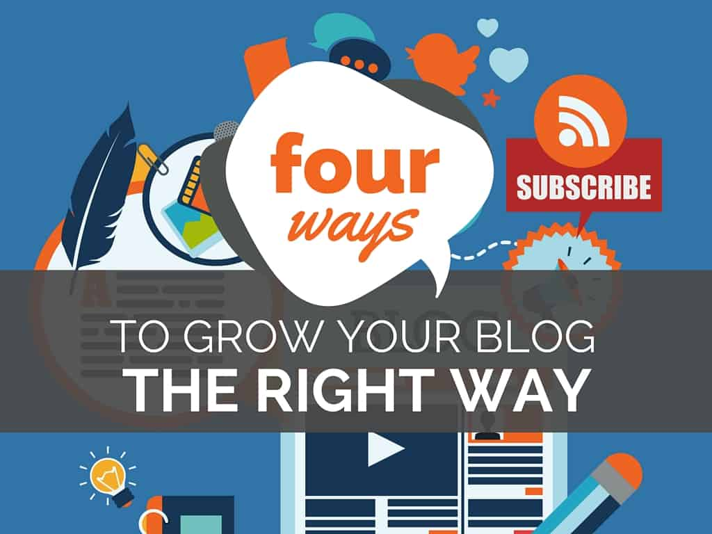 How to Grow Your Blog (the Right Way)