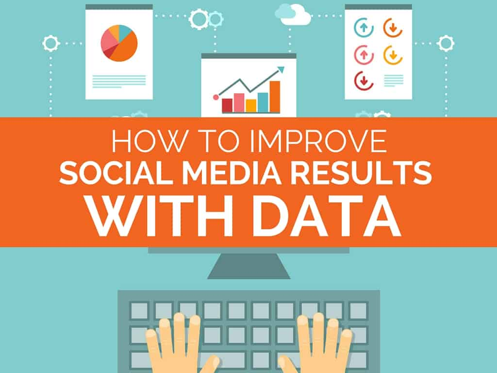 How to Improve Social Media Results With Data