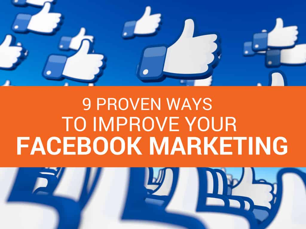 9 Proven Ways to Improve Your Facebook Marketing