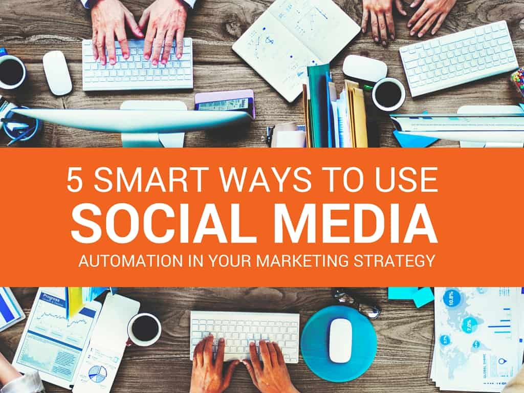 5 Ways to Use Social Media Automation in Your Marketing Strategy