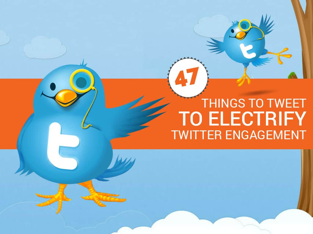 47 Things to Tweet That Will Electrify Twitter Engagement