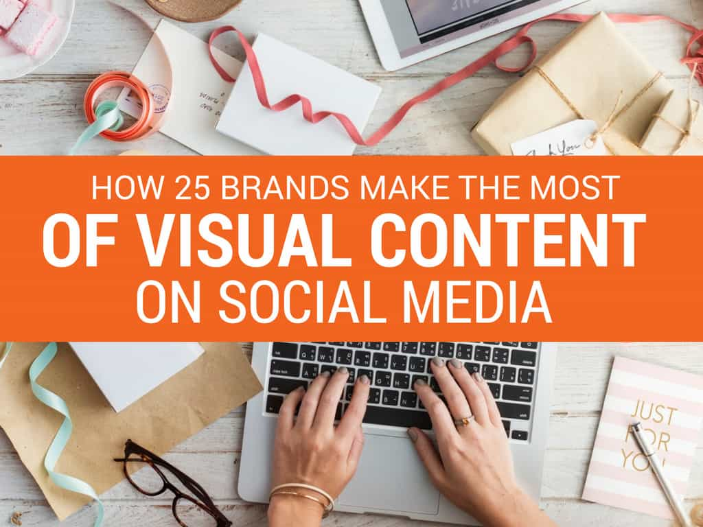 how-25-brands-make-the-most-of-visual-content-on-social-media
