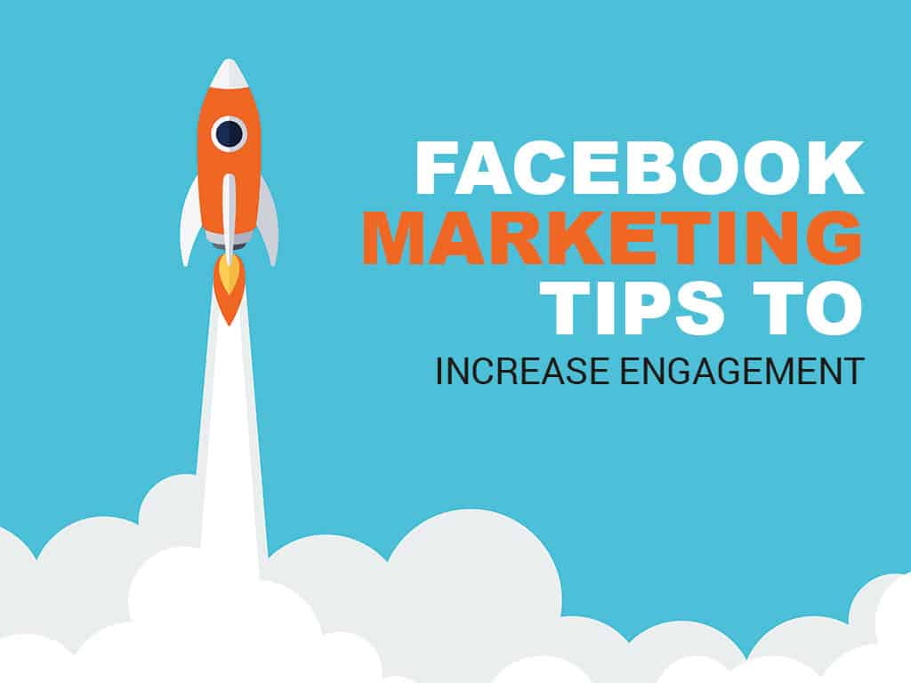 facebook-marketing-tips-to-increase-engagement