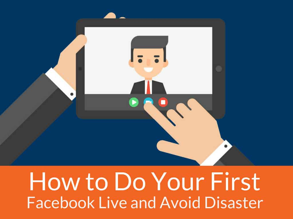 how-to-do-your-first-facebook-live-and-avoid-disaster