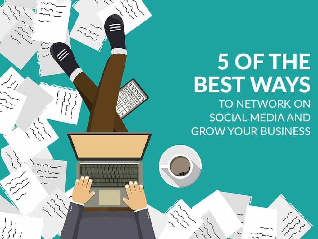 5-of-the-best-ways-to-network-on-social-media-and-grow-your-business